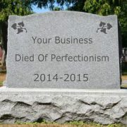 Why Perfectionism Kills Businesses