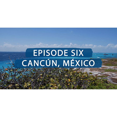 IGNITE: Episode Six - Cancun, Mexico
